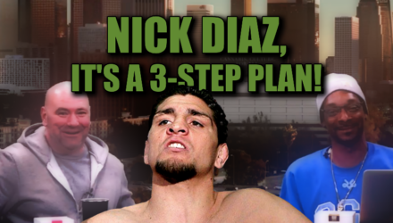 Nick Diaz - Dana - Snoop Dogg - 3 Step Plan